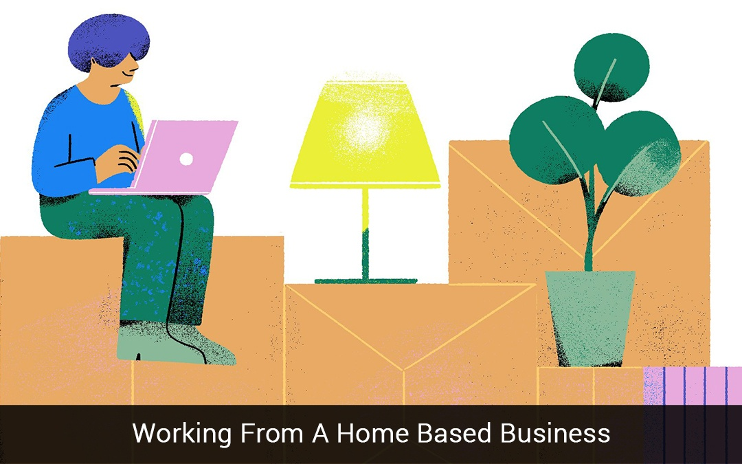 Working From A Home Based Business