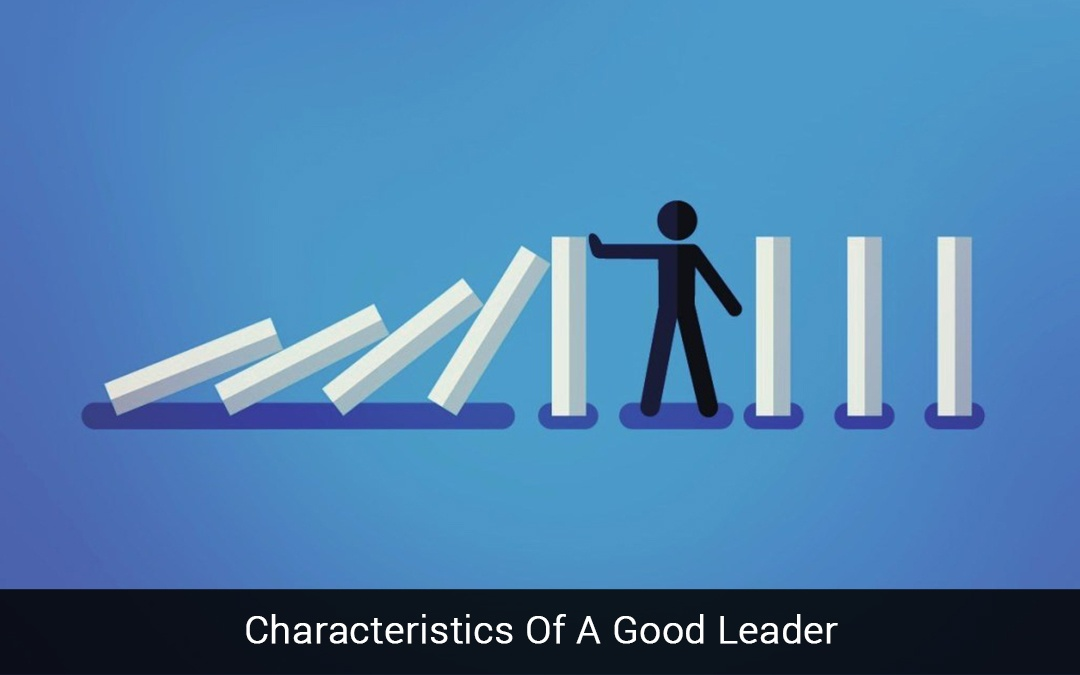 Characteristics Of A Good Leader