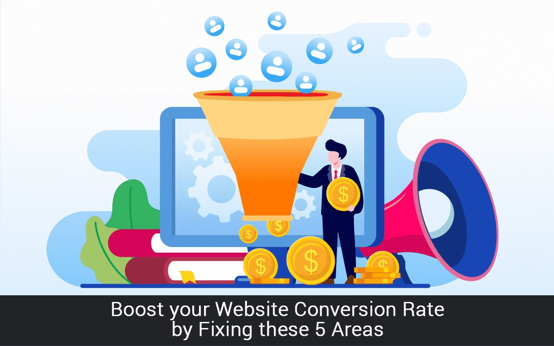 Boost your Website Conversion Rate by Fixing these 5 Areas
