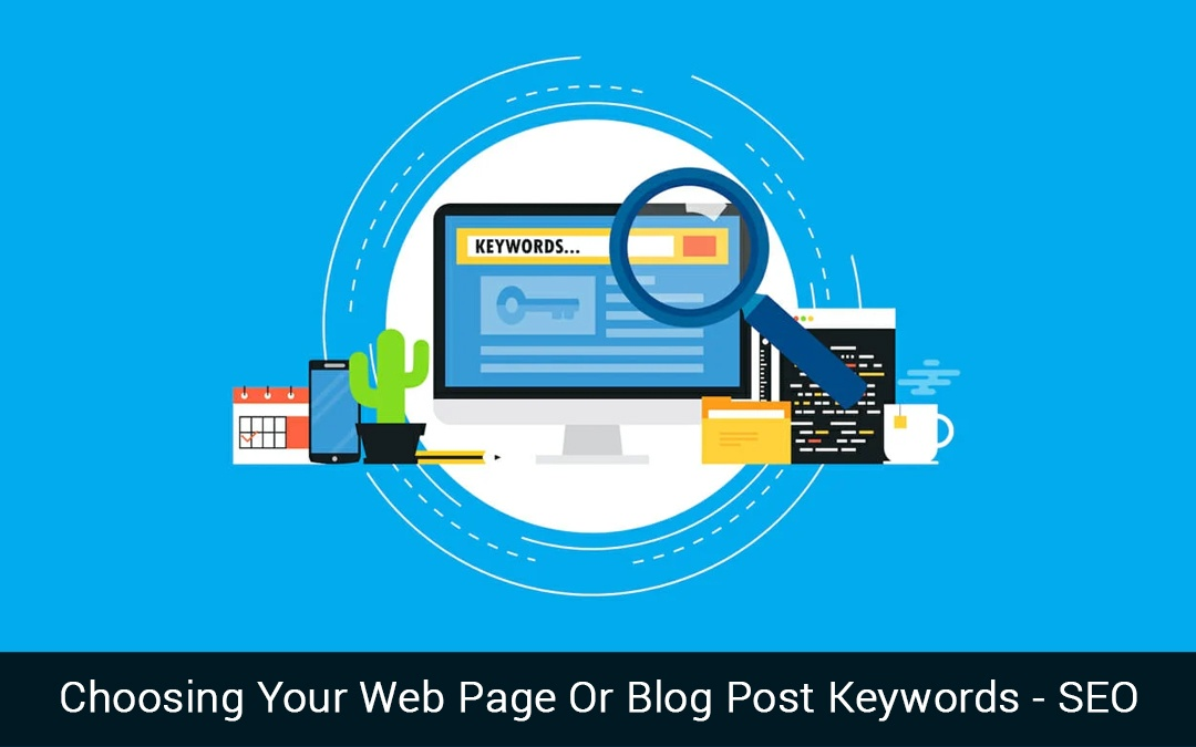 Choosing Your Web Page Or Blog Post Keywords – SEO