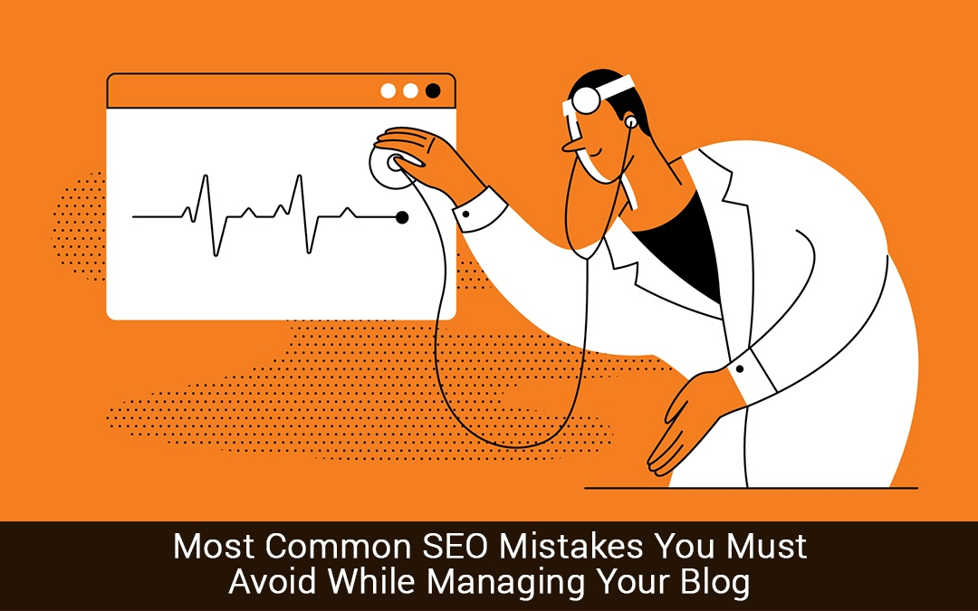 Most Common SEO Mistakes You Must Avoid While Managing Your Blog