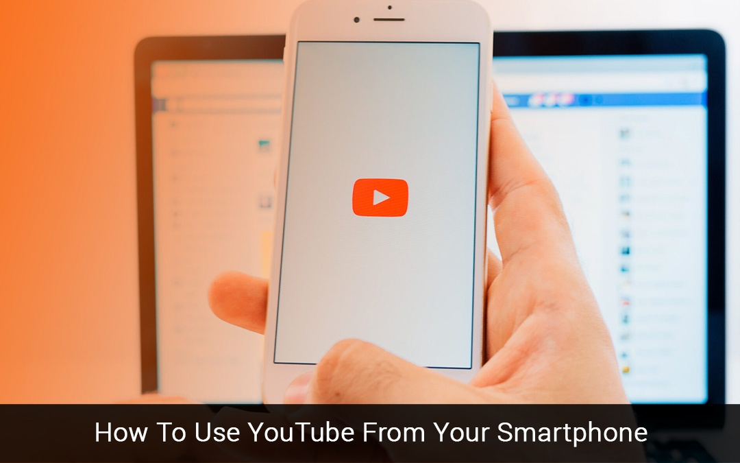 How To Use YouTube From Your Smart Phone