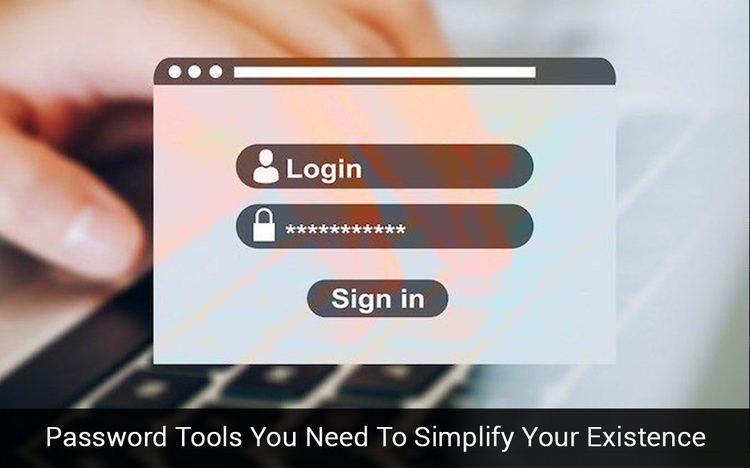 Password Tools You Ned To Simplify Your Existence