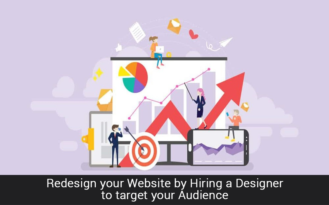 Redesign your Website by Hiring a Designer to target your Audience