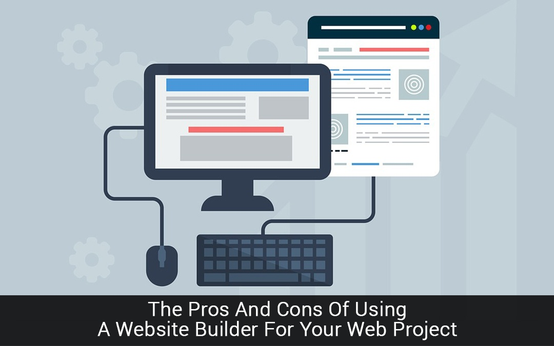 The Pros And Cons Of Using A Website Builder For Your Web Project