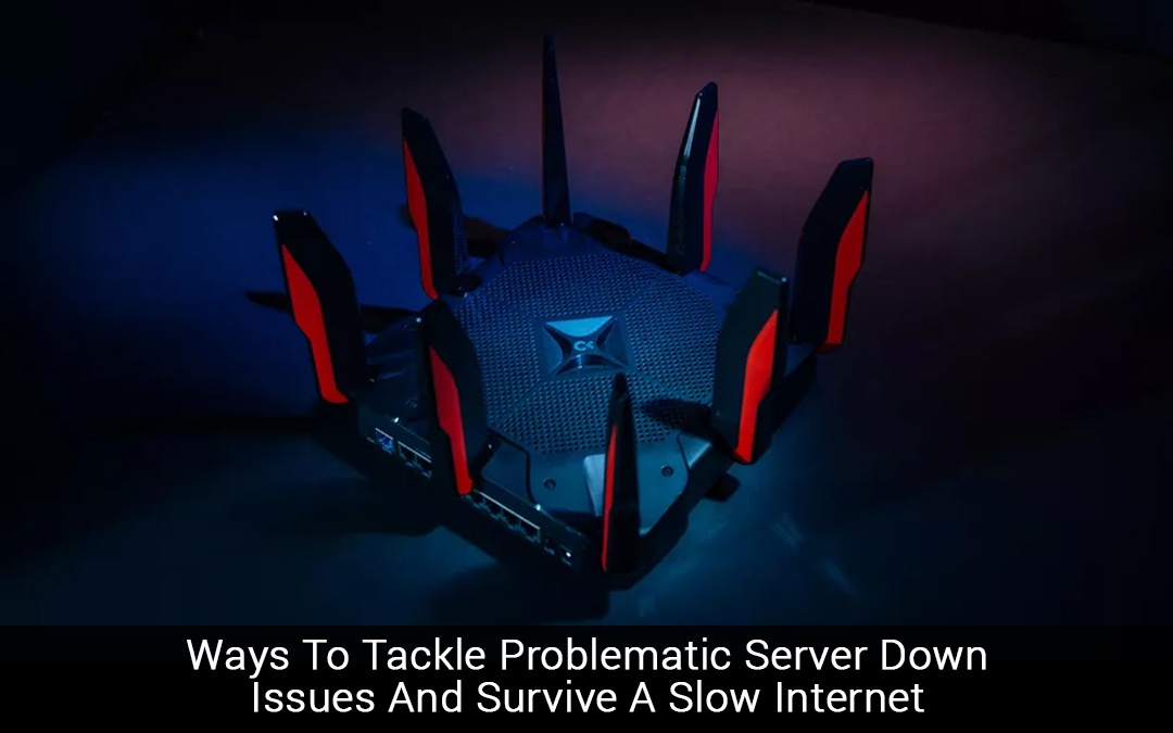 Ways To Tackle Problematic Server Down Issues And Survive A Slow Internet