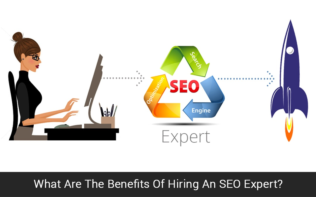 What Are The Benefits Of Hiring An SEO Expert?