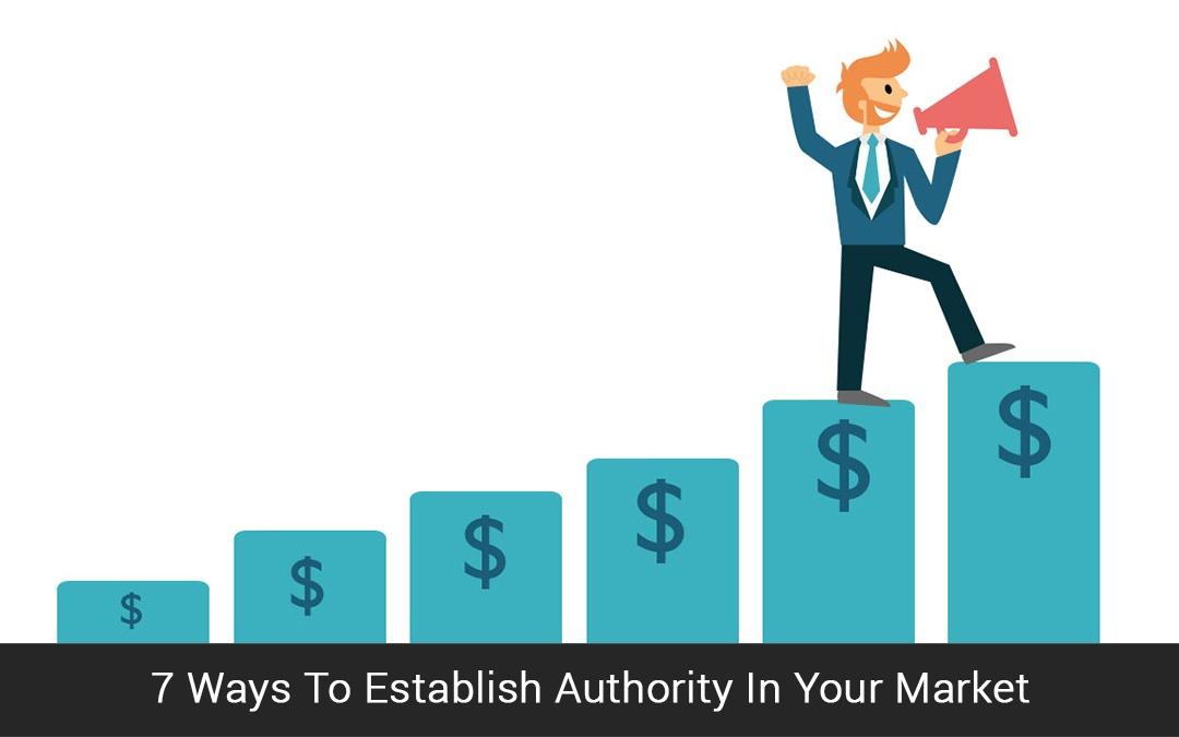 7 Ways To Establish Authority In Your Market