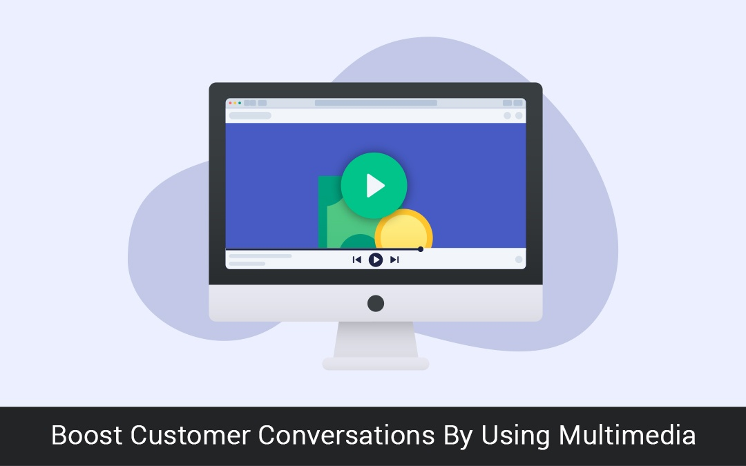 Boost Customer Conversations By Using Multimedia