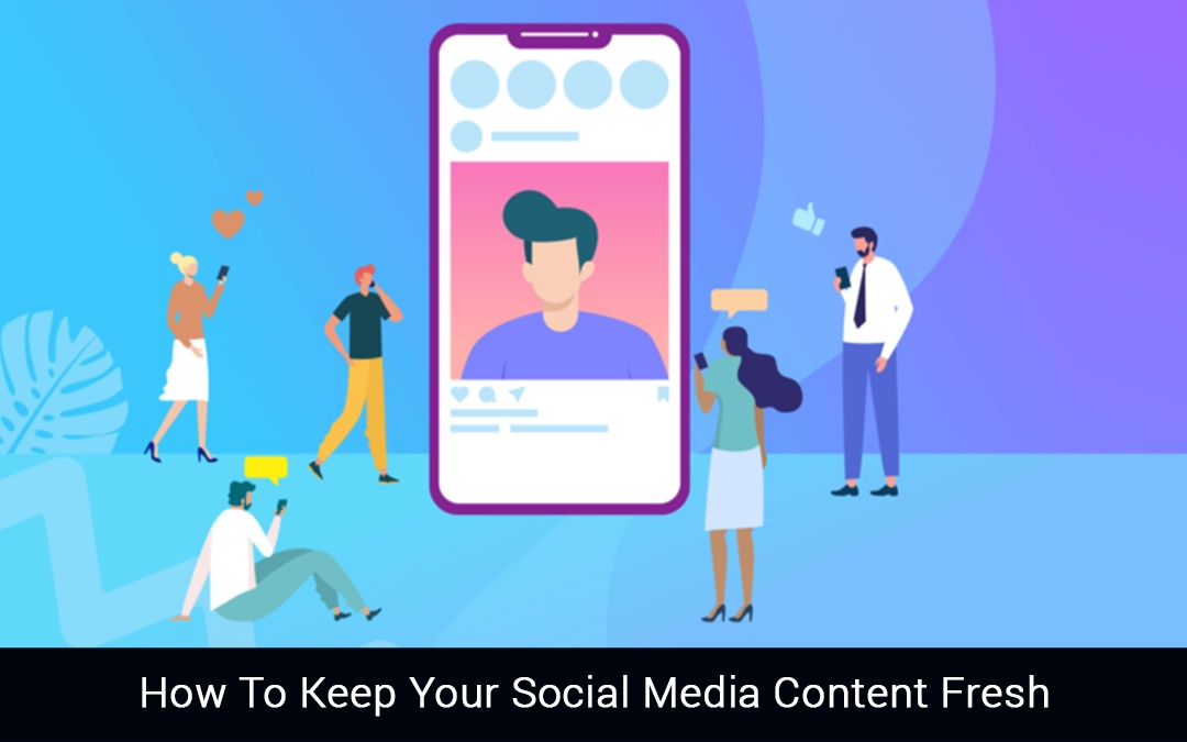 How To Keep Your Social Media Content Fresh