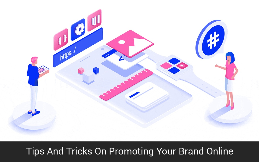 Tips And Tricks On Promoting Your Brand Online