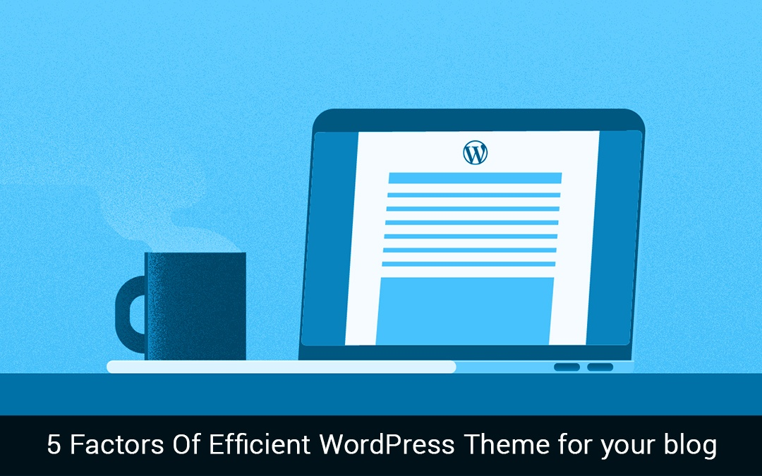 5 Factors Of Efficient WordPress Theme for your blog